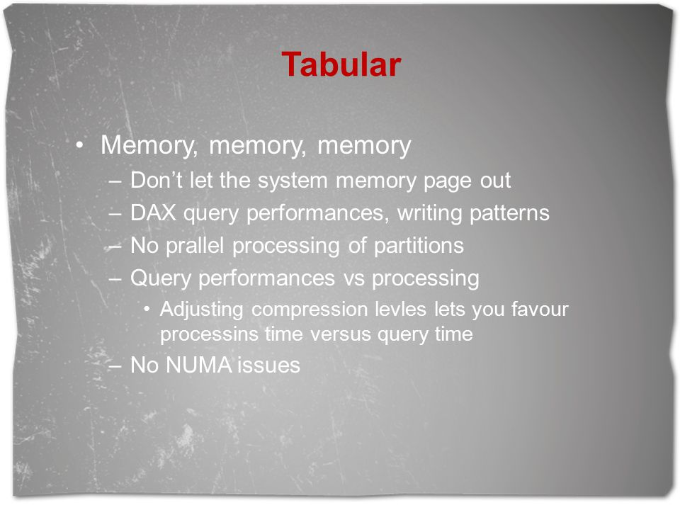 Tabular Memory, memory, memory Don't let the system memory page out