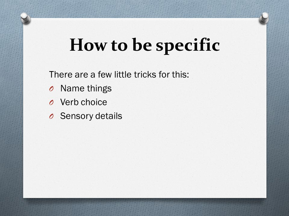 How to be specific There are a few little tricks for this: Name things