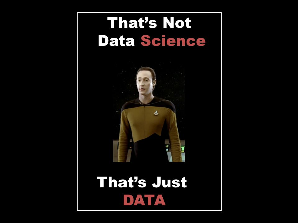 That's Not Data Science That's Just DATA That'