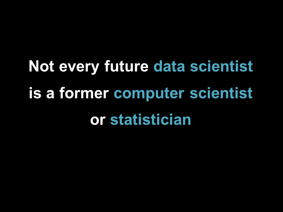 Not every future data scientist is a former computer scientist