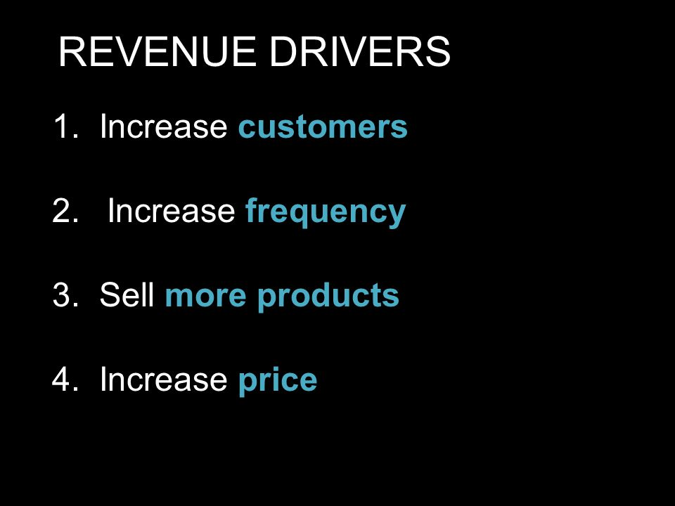 REVENUE DRIVERS 1. Increase customers Increase frequency