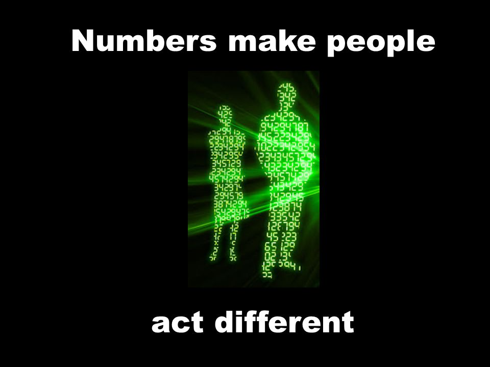 Numbers make people act different