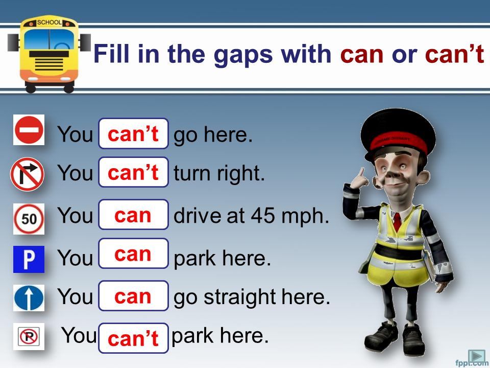Fill in the gaps with can or can't
