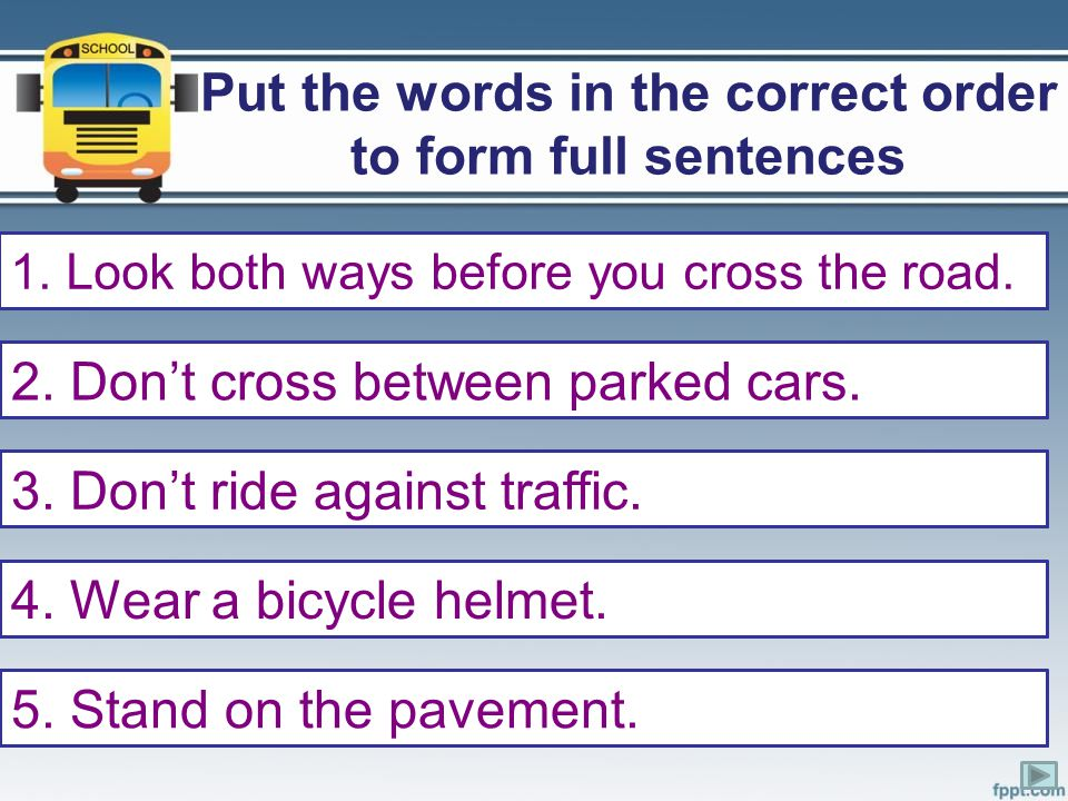 Put the words in the correct order to form full sentences
