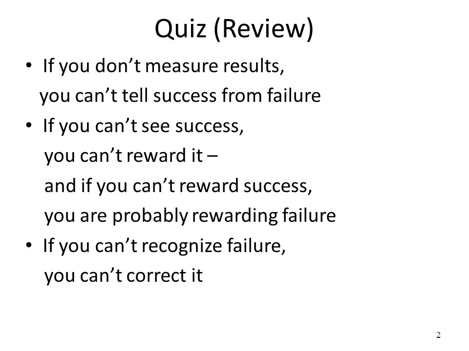 Quiz (Review) If you don't measure results,