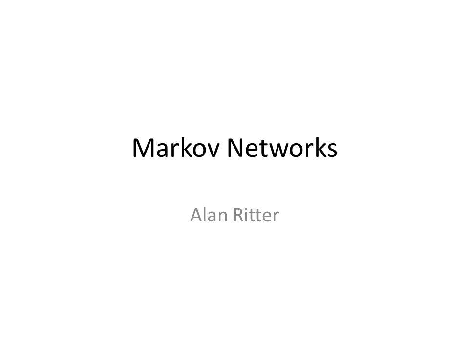 Markov Networks Alan Ritter