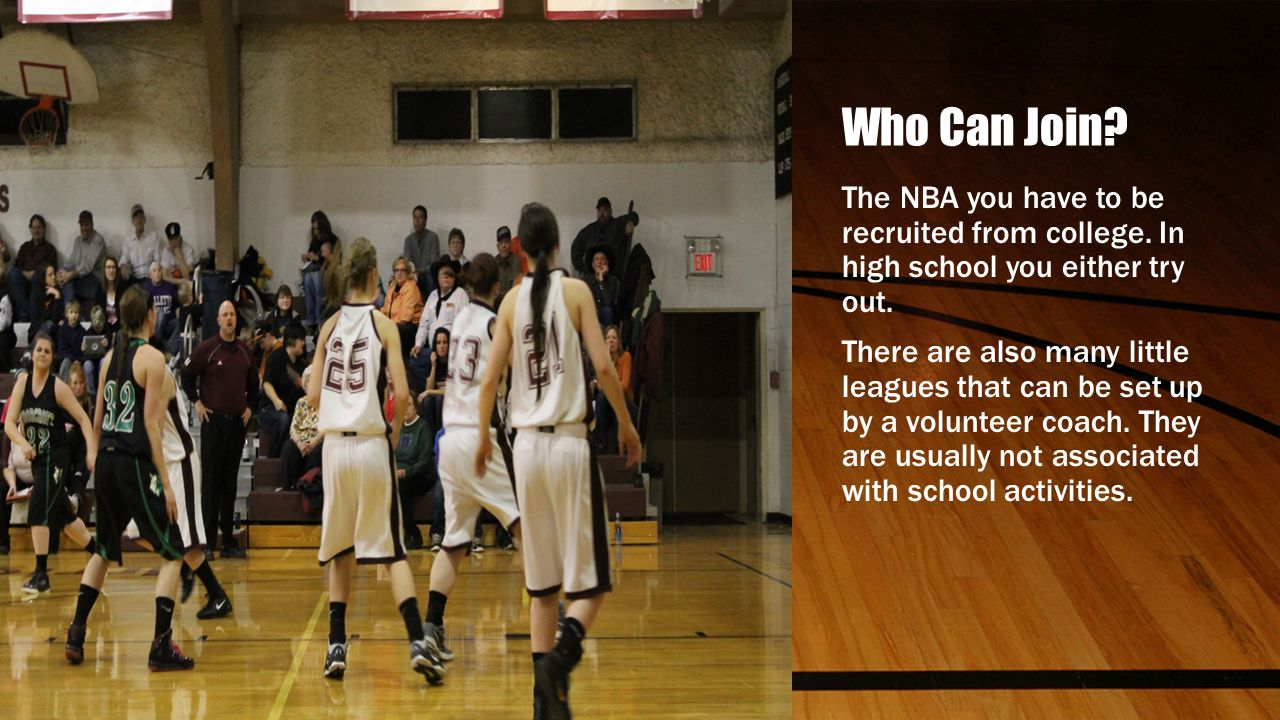 Who Can Join The NBA you have to be recruited from college. In high school you either try out.