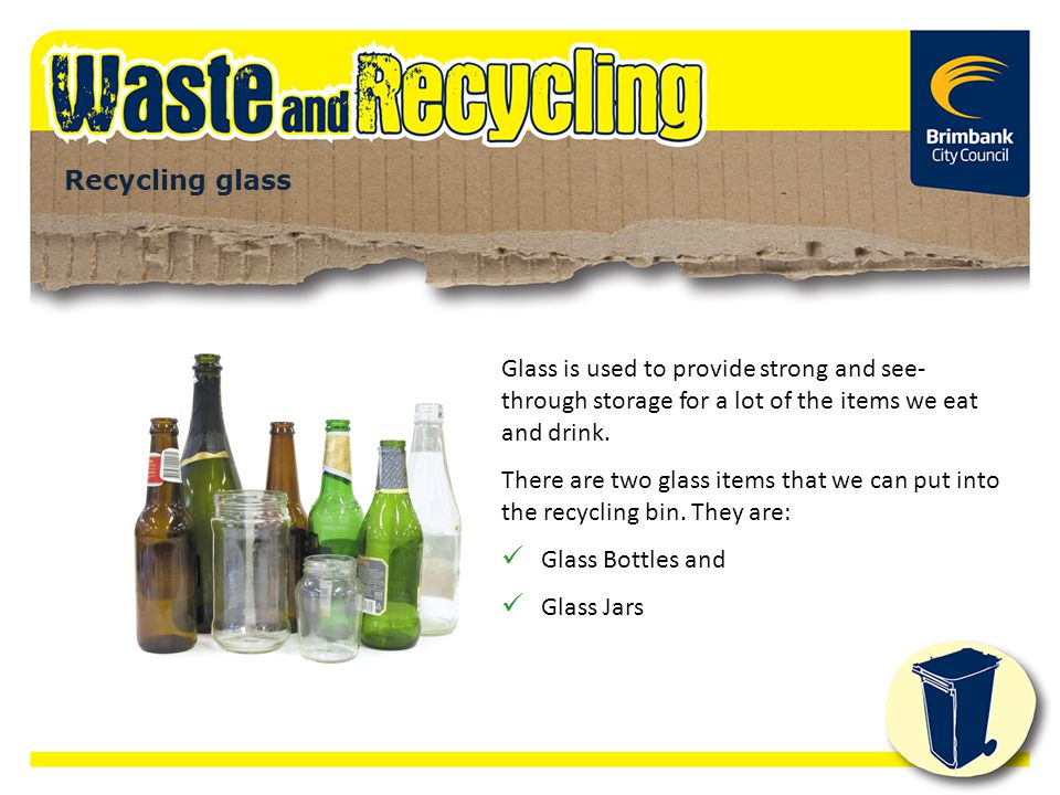 Recycling glass Glass is used to provide strong and see-through storage for a lot of the items we eat and drink.