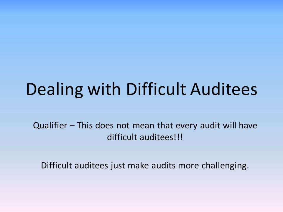 Dealing with Difficult Auditees