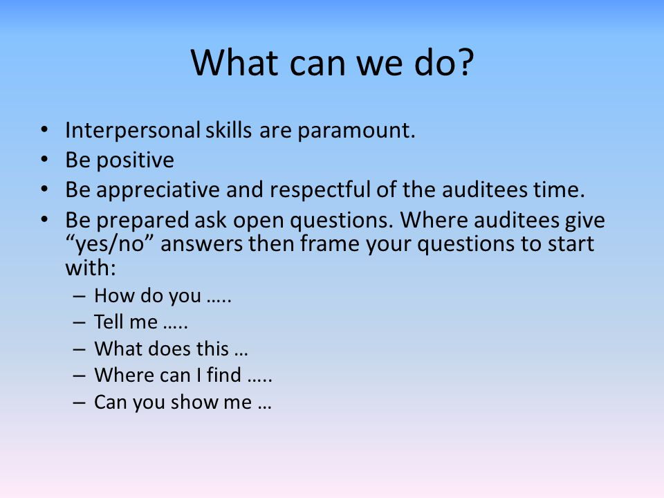 What can we do Interpersonal skills are paramount. Be positive