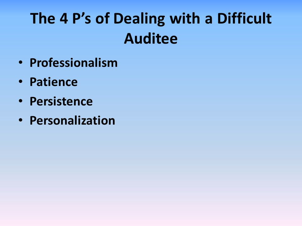 The 4 P's of Dealing with a Difficult Auditee