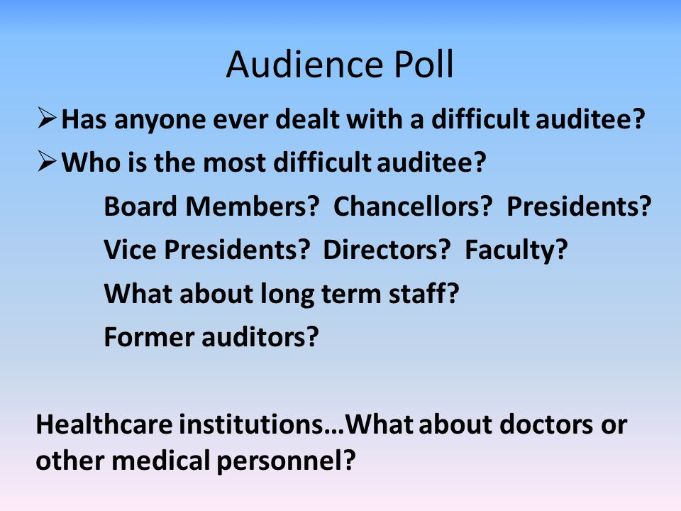 Audience Poll Has anyone ever dealt with a difficult auditee