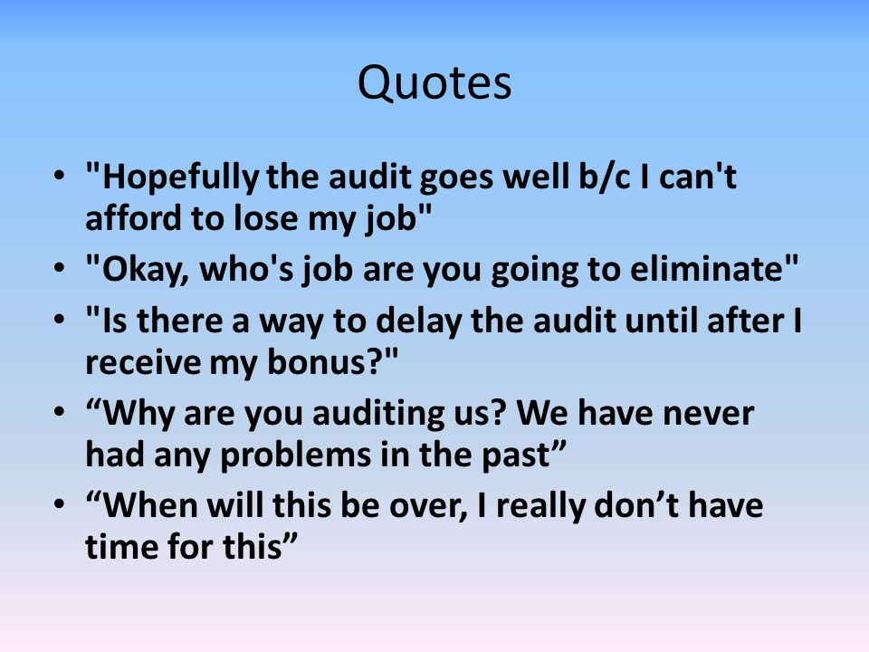 Quotes Hopefully the audit goes well b/c I can t afford to lose my job Okay, who s job are you going to eliminate