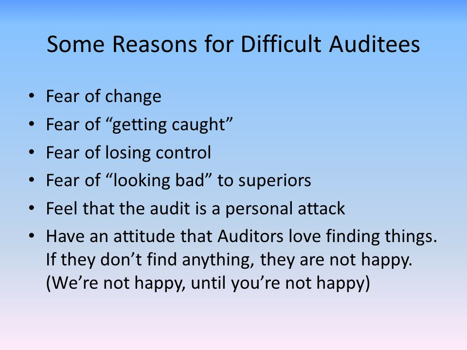 Some Reasons for Difficult Auditees