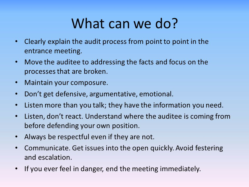 What can we do Clearly explain the audit process from point to point in the entrance meeting.