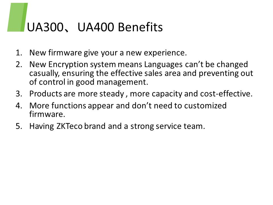 UA300、UA400 Benefits New firmware give your a new experience.