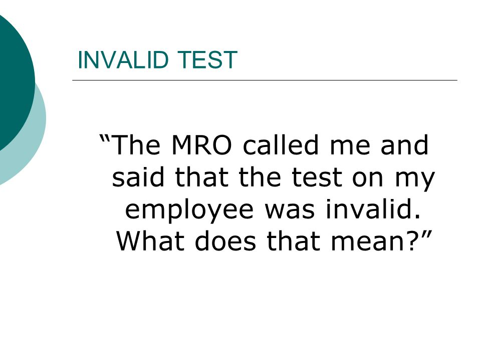 INVALID TEST The MRO called me and said that the test on my employee was invalid.