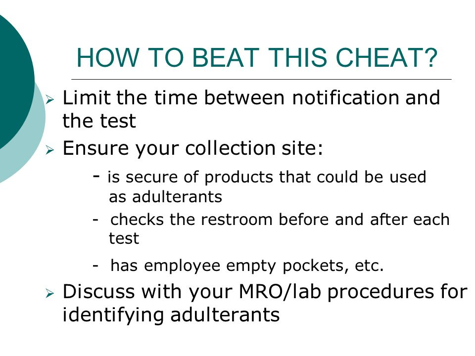 HOW TO BEAT THIS CHEAT Limit the time between notification and the test. Ensure your collection site: