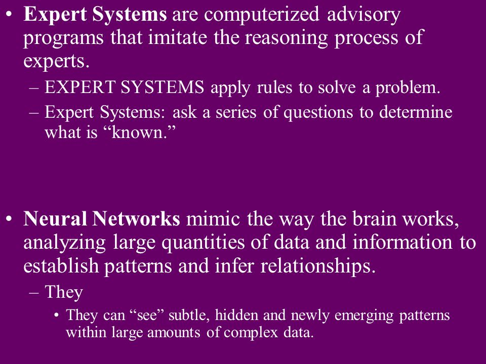 Expert Systems are computerized advisory programs that imitate the reasoning process of experts.