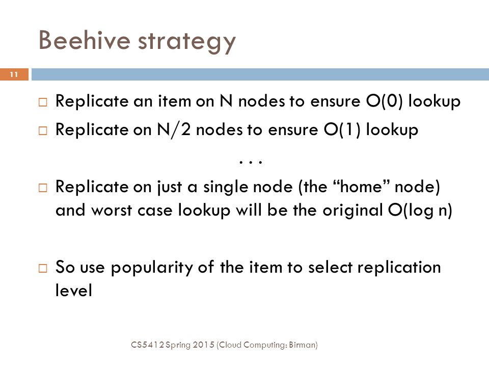 Beehive strategy Replicate an item on N nodes to ensure O(0) lookup