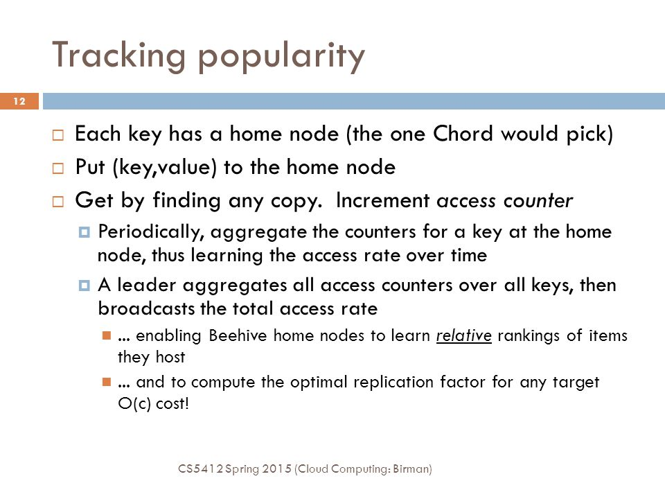 Tracking popularity Each key has a home node (the one Chord would pick) Put (key,value) to the home node.