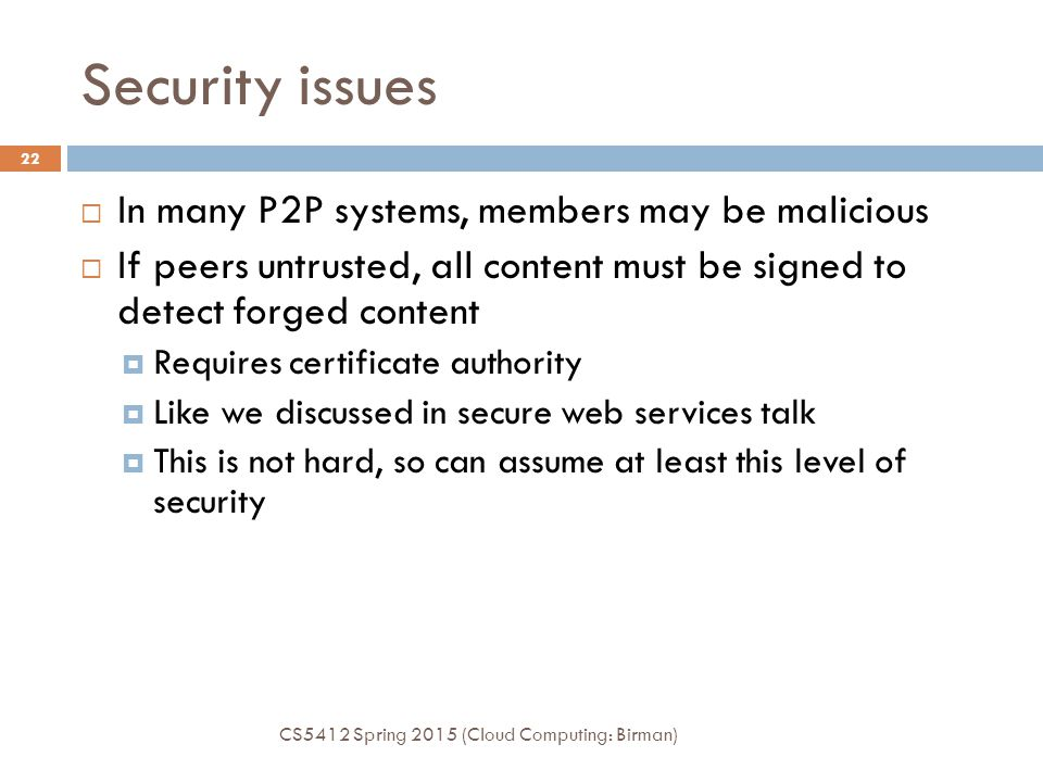 Security issues In many P2P systems, members may be malicious