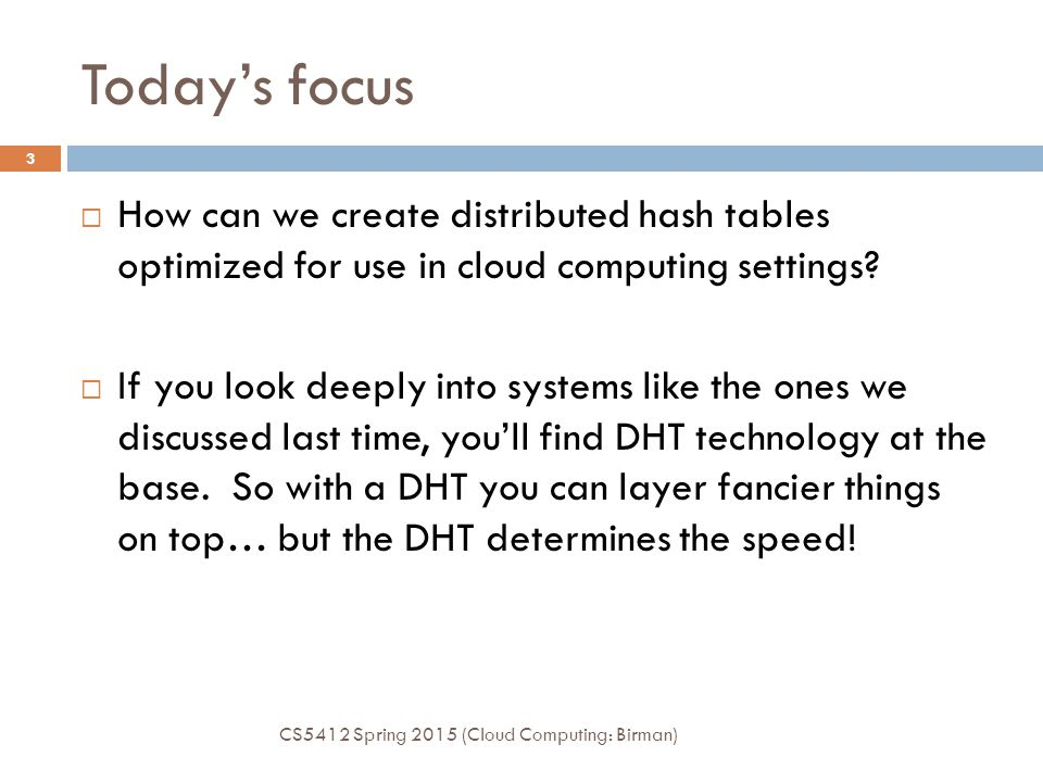 Today's focus How can we create distributed hash tables optimized for use in cloud computing settings