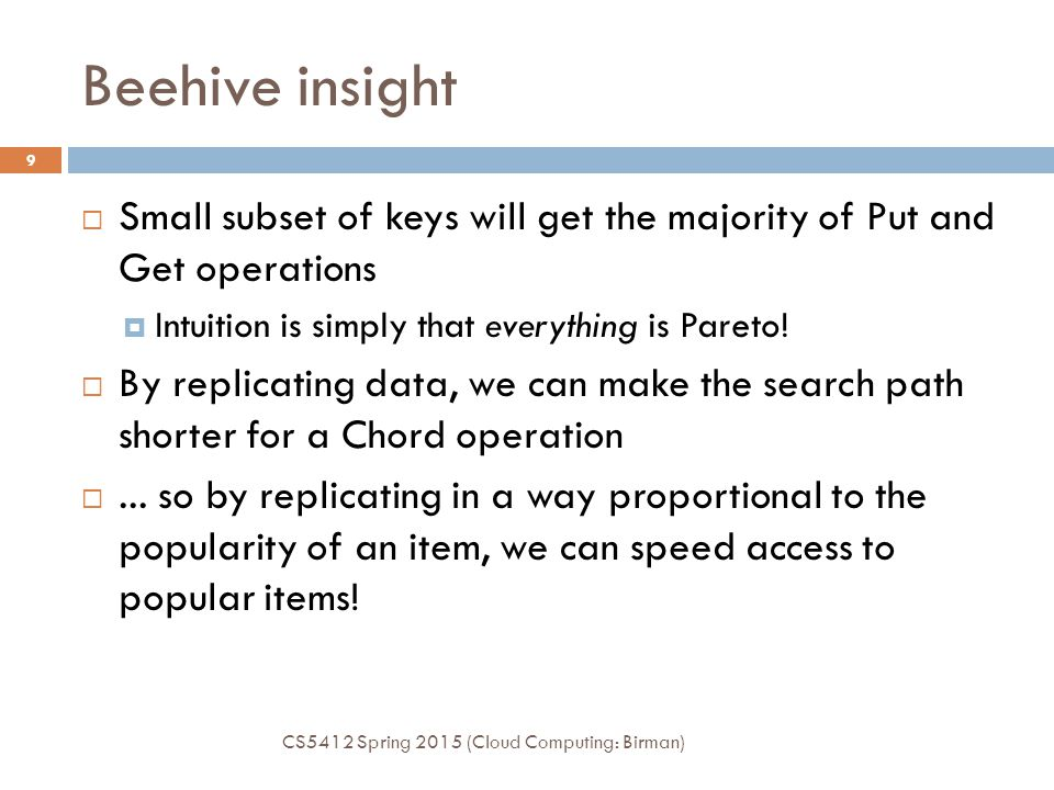 Beehive insight Small subset of keys will get the majority of Put and Get operations. Intuition is simply that everything is Pareto!