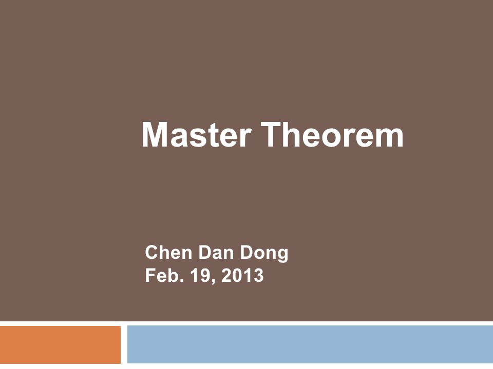 Master Theorem Chen Dan Dong Feb. 19, 2013