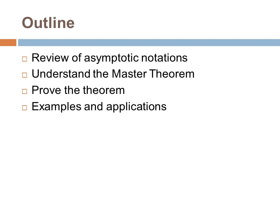 Outline Review of asymptotic notations Understand the Master Theorem