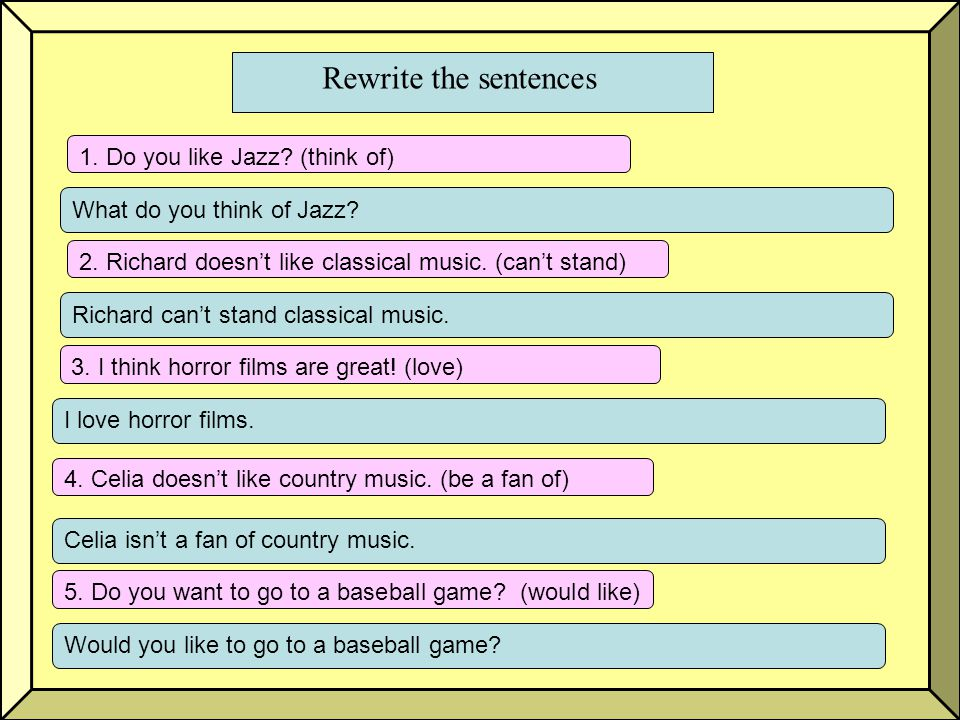 Rewrite the sentences 1. Do you like Jazz (think of)