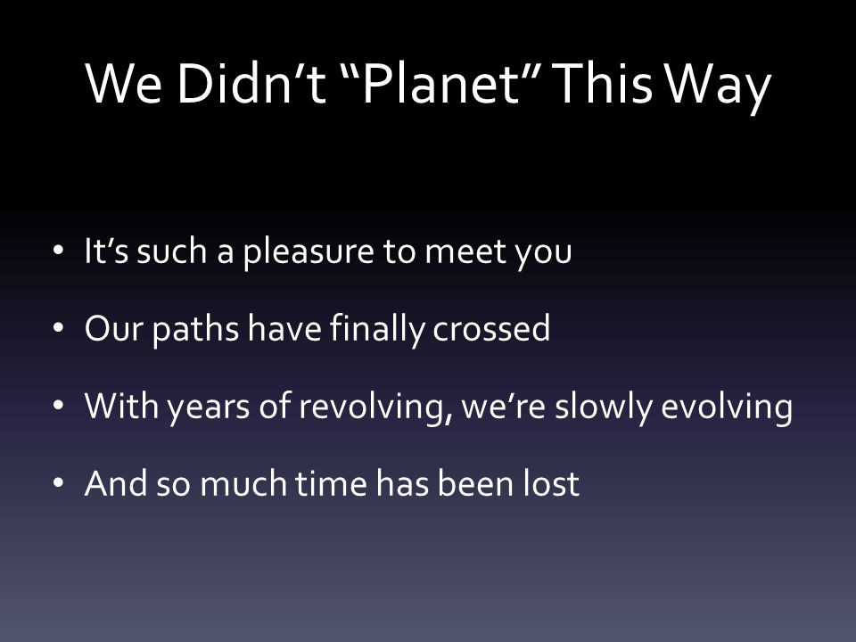 We Didn't Planet This Way