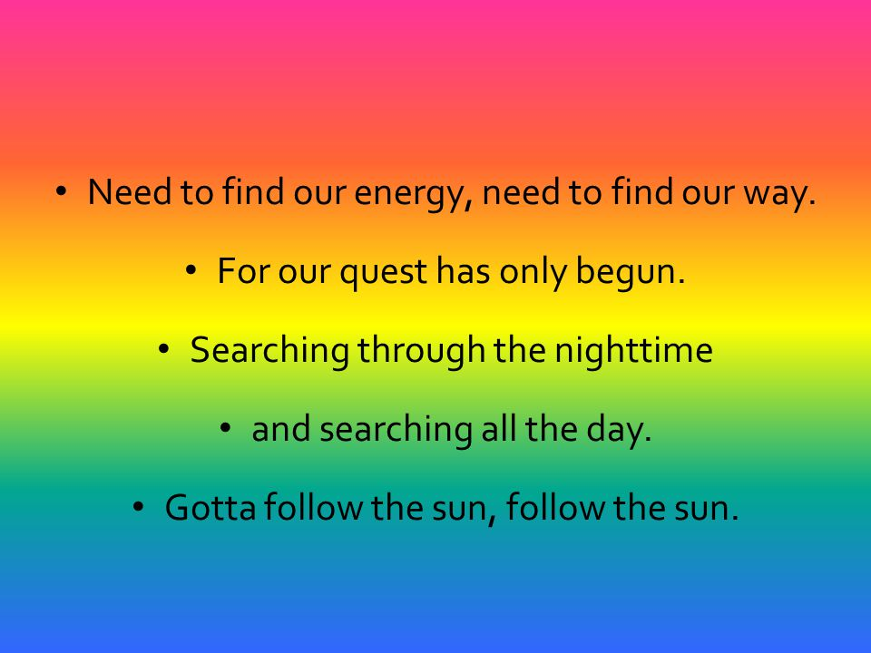 Need to find our energy, need to find our way.