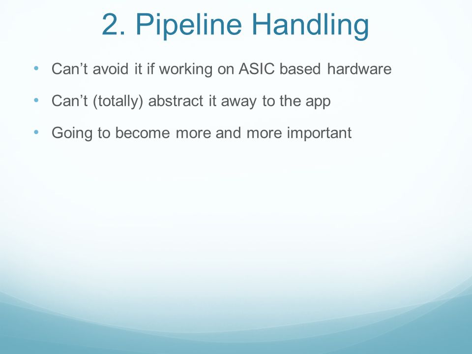 2. Pipeline Handling Can't avoid it if working on ASIC based hardware