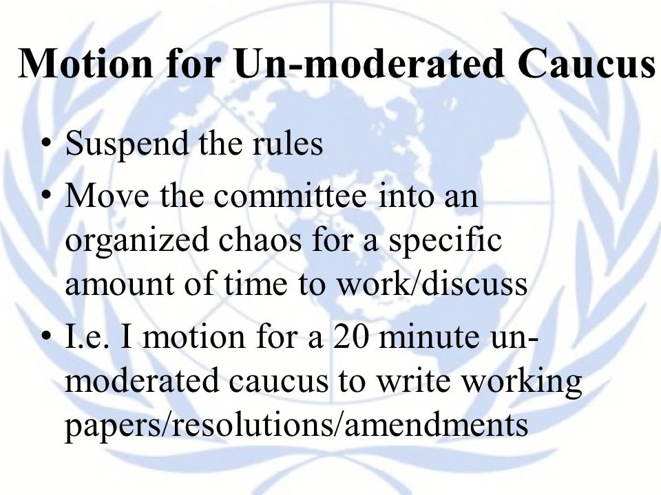 Motion for Un-moderated Caucus