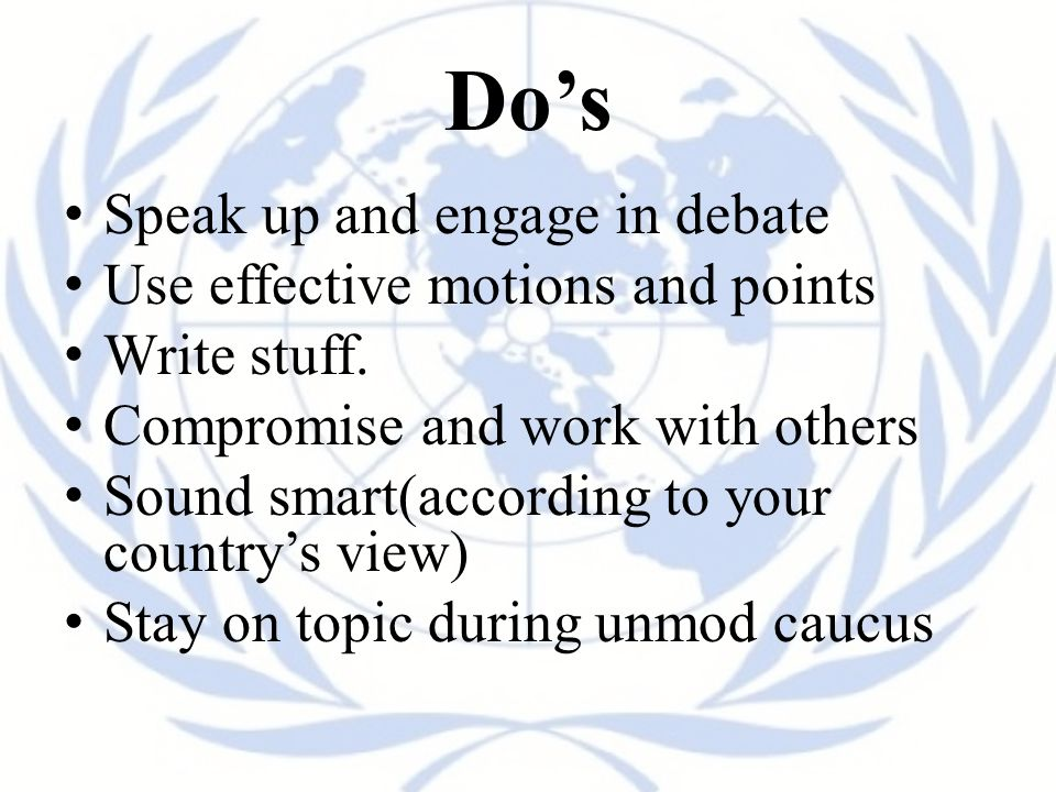 Do's Speak up and engage in debate Use effective motions and points
