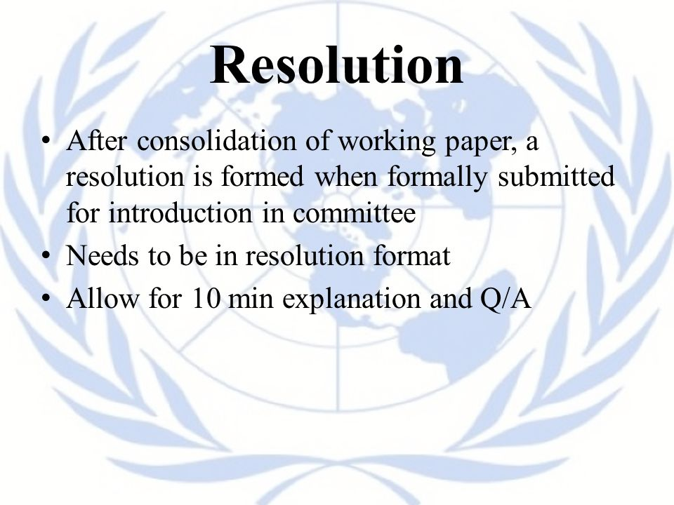 Resolution After consolidation of working paper, a resolution is formed when formally submitted for introduction in committee.