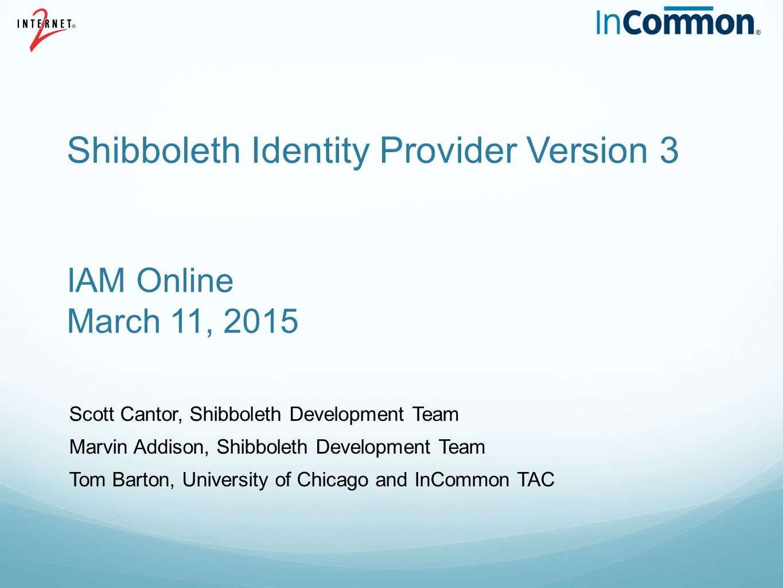 Shibboleth Identity Provider Version 3 IAM Online March 11, 2015
