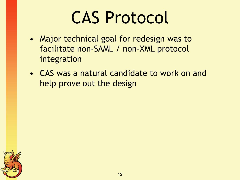 CAS Protocol Major technical goal for redesign was to facilitate non-SAML / non-XML protocol integration.