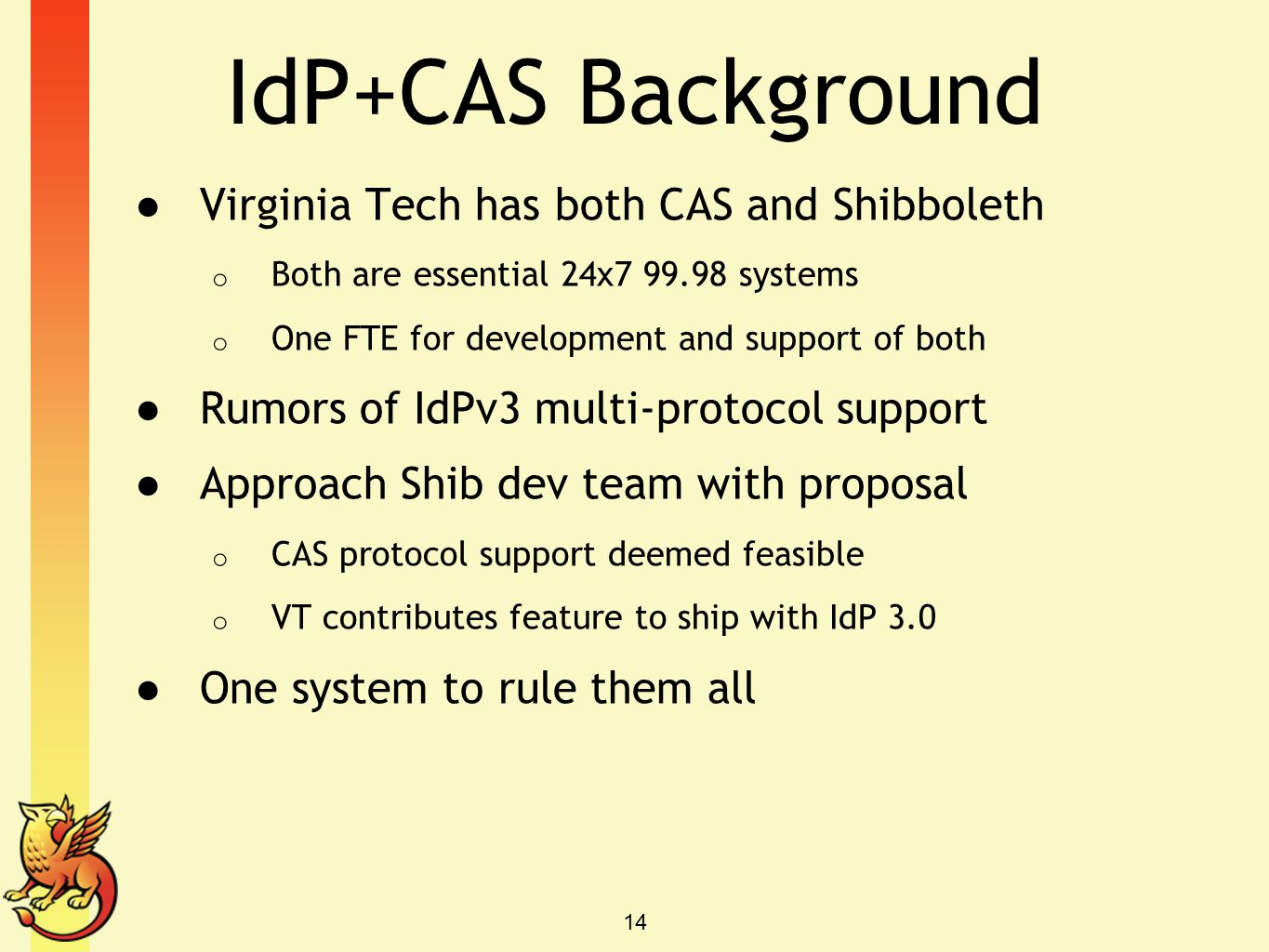IdP+CAS Background Virginia Tech has both CAS and Shibboleth