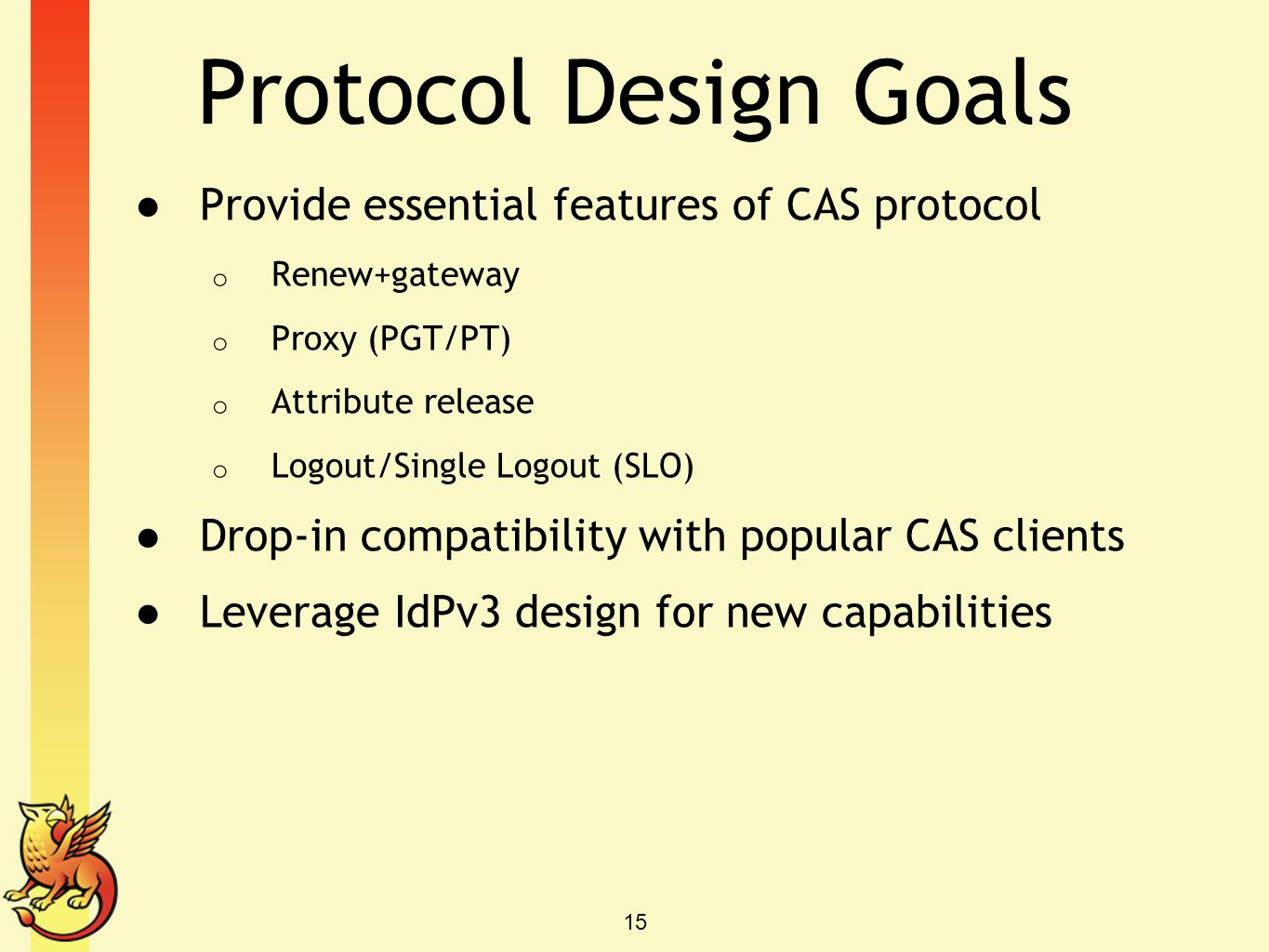 Protocol Design Goals Provide essential features of CAS protocol