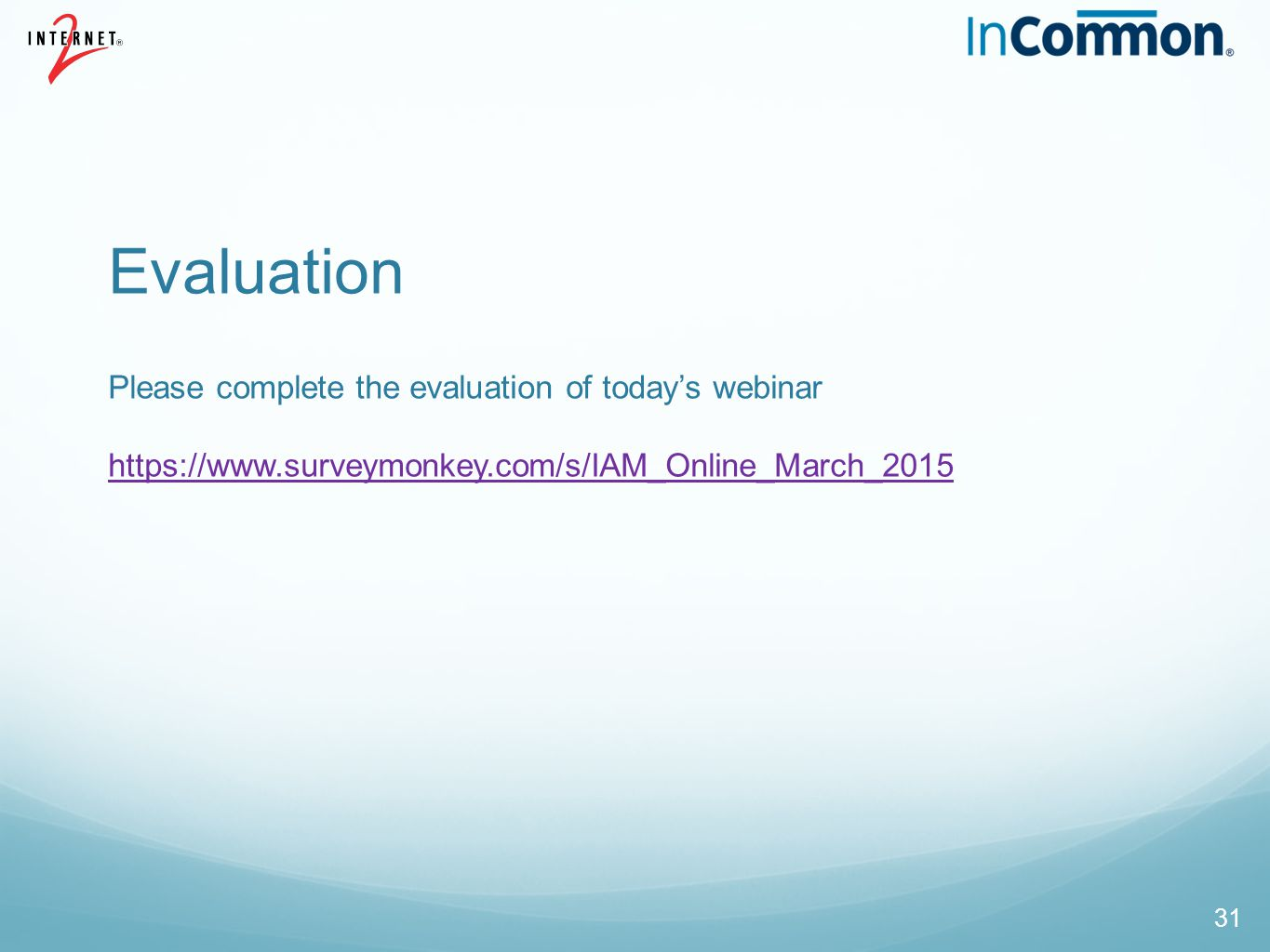 Evaluation Please complete the evaluation of today's webinar https://www.surveymonkey.com/s/IAM_Online_March_2015.
