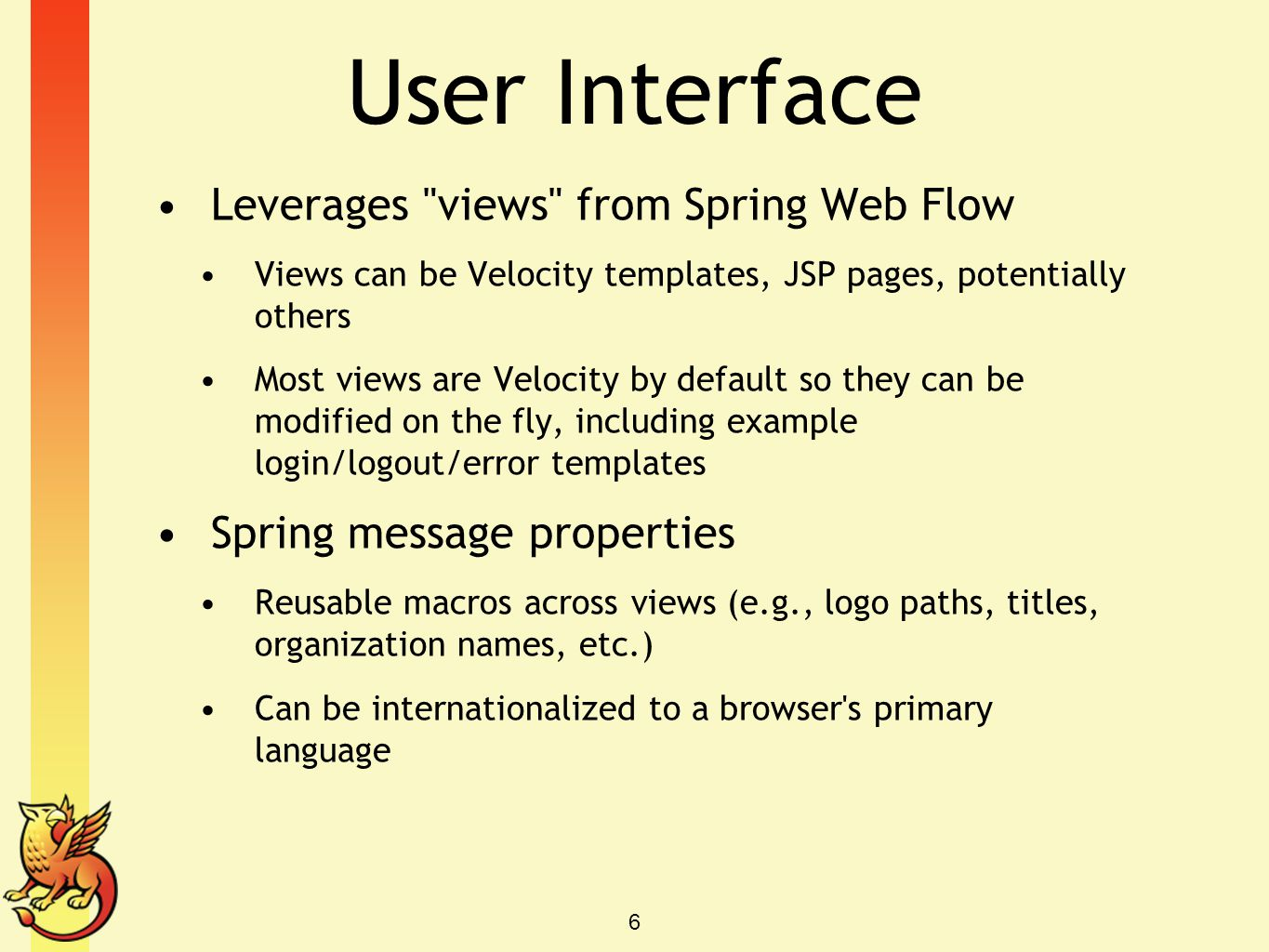 User Interface Leverages views from Spring Web Flow