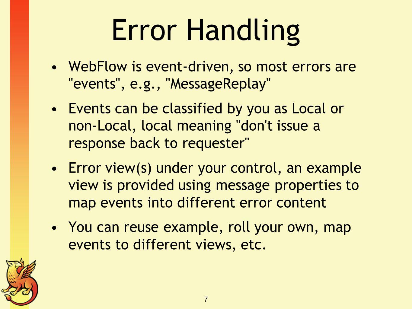 Error Handling WebFlow is event-driven, so most errors are events , e.g., MessageReplay