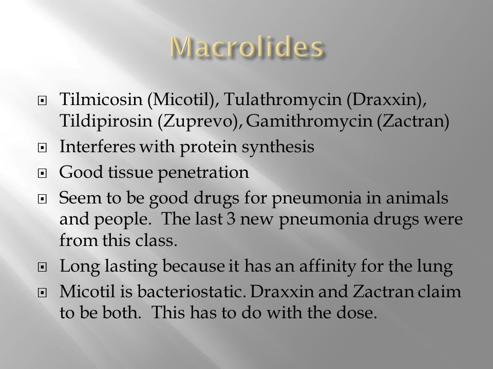 Macrolides Tilmicosin (Micotil), Tulathromycin (Draxxin), Tildipirosin (Zuprevo), Gamithromycin (Zactran)