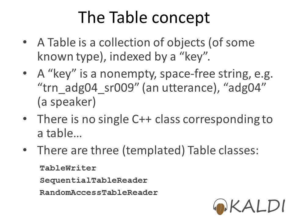 The Table concept A Table is a collection of objects (of some known type), indexed by a key .