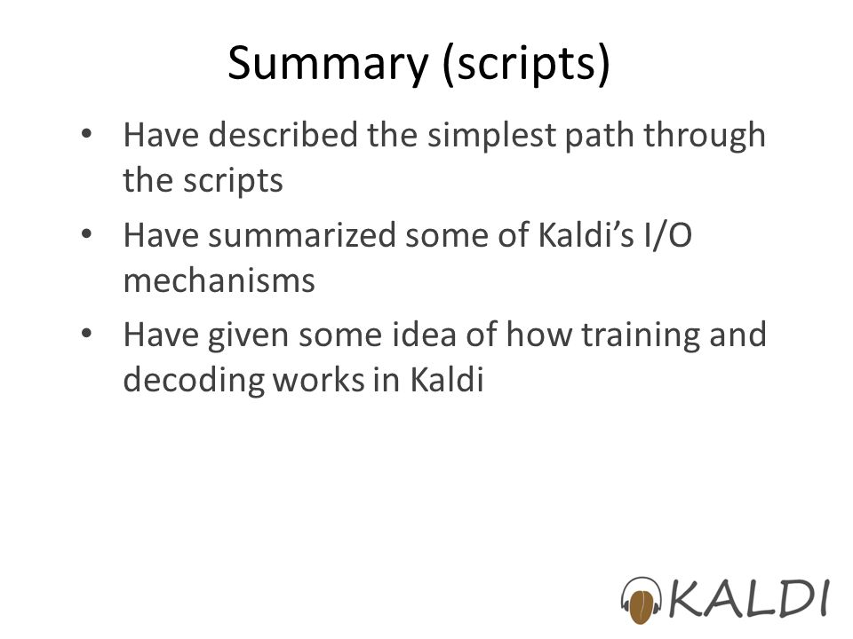 Summary (scripts) Have described the simplest path through the scripts