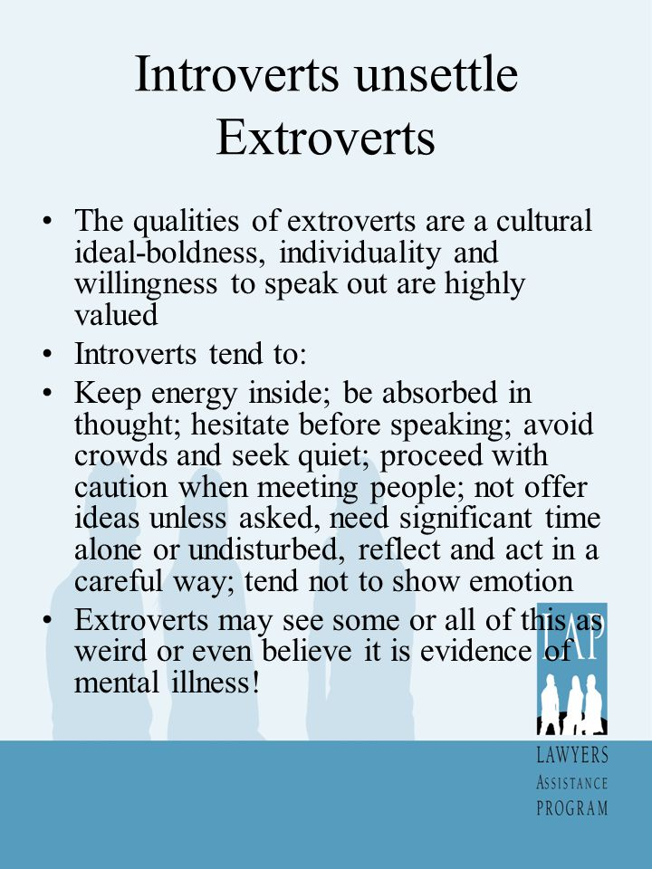 Introverts unsettle Extroverts