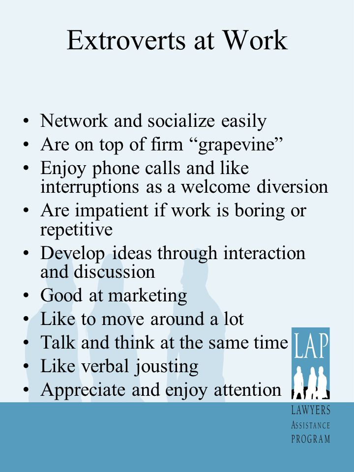 Extroverts at Work Network and socialize easily