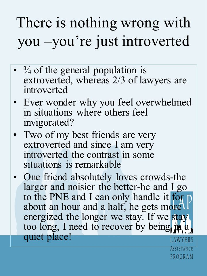 There is nothing wrong with you –you're just introverted
